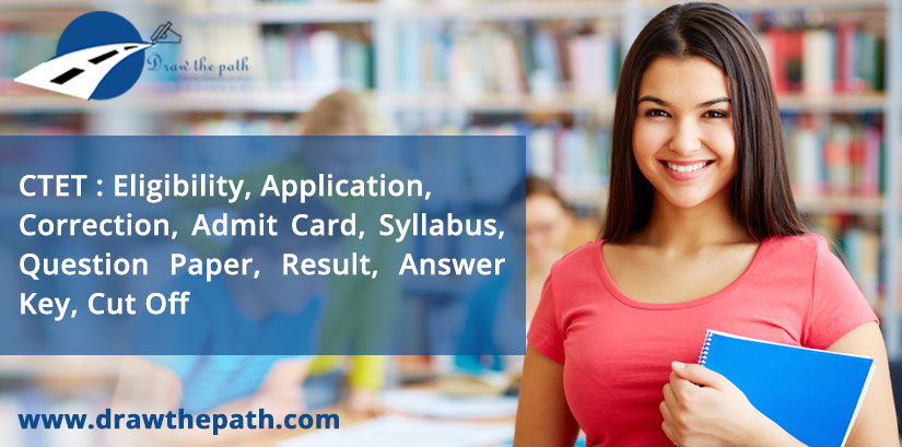 CTET 2019 Eligibility, Application, Correction, Admit Card, Syllabus, Question Paper, Result, Answer Key, Cut Off