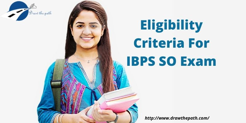 Eligibility Criteria For IBPS SO Exam